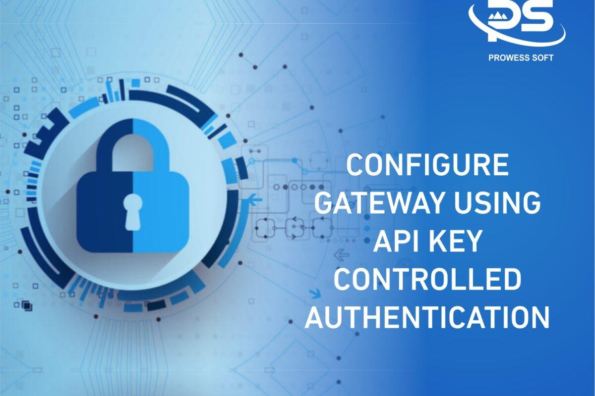 Image Of CONFIGURE GATEWAY USING API KEY CONTROLLED AUTHENTICATION