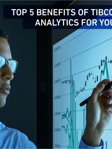 Top 5 Benefits of TIBCO Streaming Analytics for your business